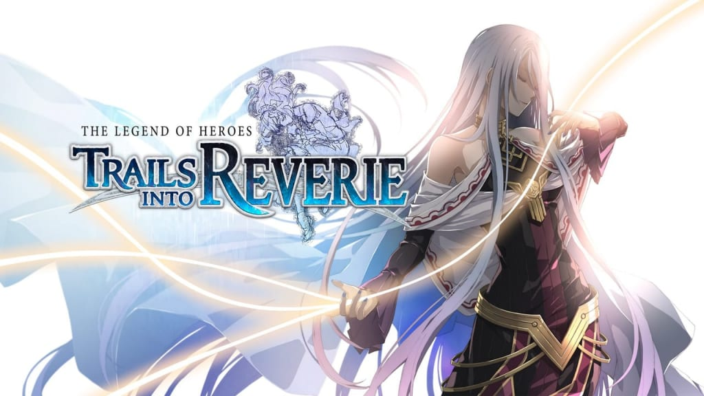 The Legend of Heroes: Trails into Reverie - Walkthrough and Guide